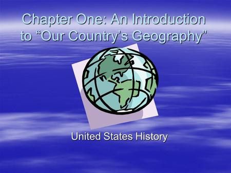 "Chapter One: An Introduction to ""Our Country's Geography"""