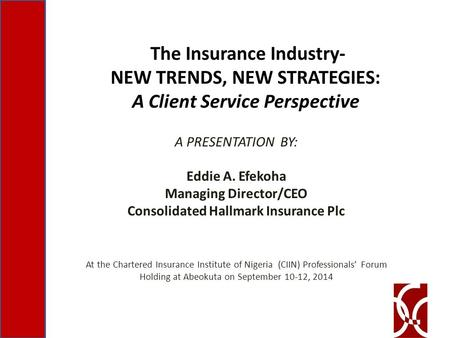 The Insurance Industry- NEW TRENDS, NEW STRATEGIES: A Client Service Perspective A PRESENTATION BY: Eddie A. Efekoha Managing Director/CEO Consolidated.