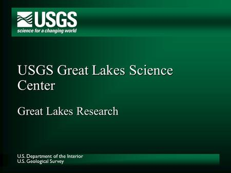 U.S. Department of the Interior U.S. Geological Survey USGS Great Lakes Science Center Great Lakes Research.