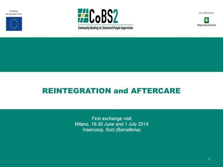REINTEGRATION and AFTERCARE First exchange visit Milano, 19-30 June and 1 July 2014 Insercoop, Sccl (Barcellona) 1.