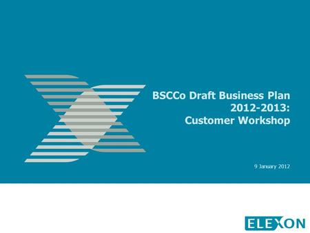 BSCCo Draft Business Plan 2012-2013: Customer Workshop 9 January 2012.