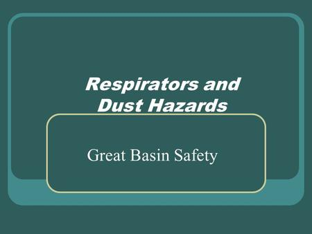 Respirators and Dust Hazards Great Basin Safety. What is Dust? How is Dust generated? What types of Dust are there? Why is Dust Control necessary? What.