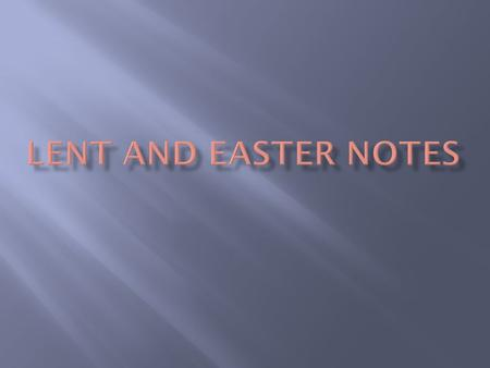  Lent is a 7 week period (40 days) before Easter  During this time, Christians prepare for the coming of Christ at Easter  It is a time to remember.