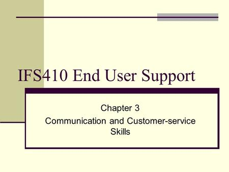 IFS410 End User Support Chapter 3 Communication and Customer-service Skills.