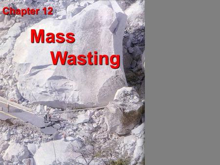 Chapter 12 Mass Wasting.