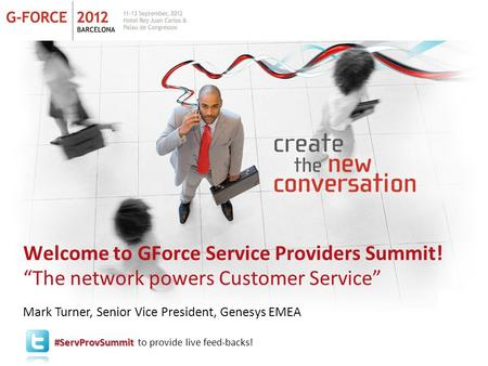 "Welcome to GForce Service Providers Summit! ""The network powers Customer Service"" Mark Turner, Senior Vice President, Genesys EMEA #ServProvSummit #ServProvSummit."