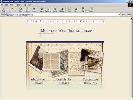 The Mountain West Digital Library A multi-site, statewide resource by the Utah Academic Library Consortium