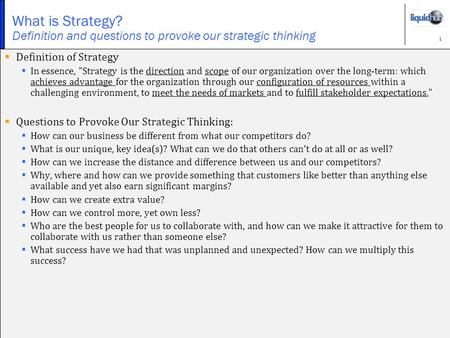 1 What is Strategy? Definition and questions to provoke our strategic thinking  Definition of Strategy  In essence, Strategy is the direction and scope.