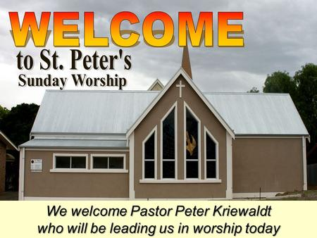 WELCOME to St. Peter's Sunday Worship