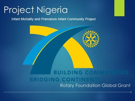 Rotary Foundation Global Grant Project Nigeria Infant Mortality and Premature Infant Community Project.
