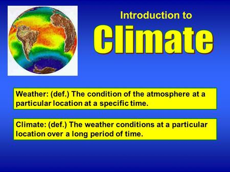 Climate: (def.) The weather conditions at a particular location over a long period of time. Weather: (def.) The condition of the atmosphere at a particular.