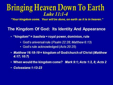 "Luke 11:1-4 ""Your kingdom come. Your will be done, on earth as it is in heaven."" The Kingdom Of God: Its Identity And Appearance ""kingdom"" = basileia ="