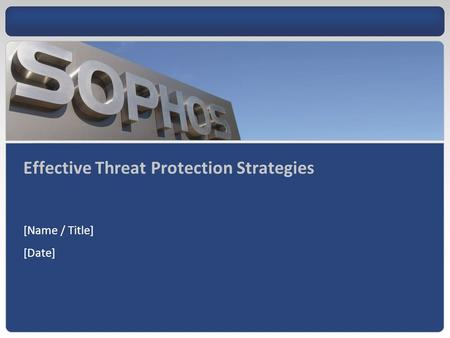[Name / Title] [Date] Effective Threat Protection Strategies.