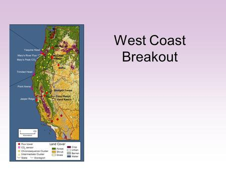 West Coast Breakout. Status of west coast project ORCA –Field intensives & data synthesis completed in wildfires, thinning, woody encroachment studies.