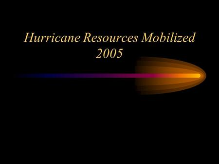 Hurricane Resources Mobilized 2005. Hurricane Resources Mobilized: Between July and December, the following resources were mobilized for Dennis, Ophelia,
