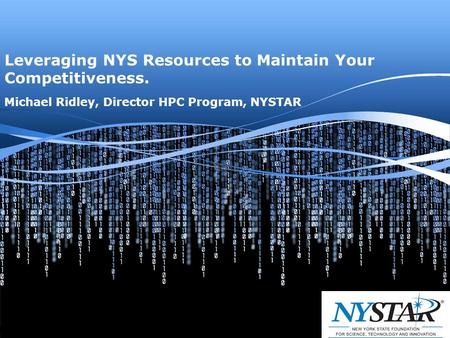 Michael Ridley, Director HPC Program, NYSTAR Text Leveraging NYS Resources to Maintain Your Competitiveness.