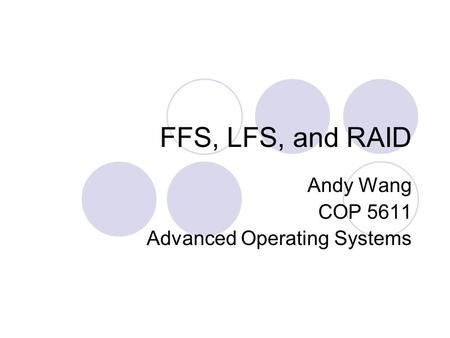 FFS, LFS, and RAID Andy Wang COP 5611 Advanced Operating Systems.