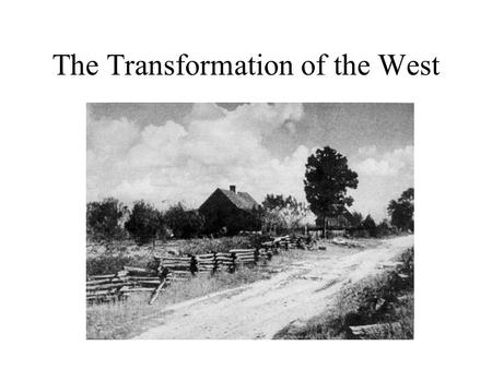 The Transformation of the West. West vs. South: 1877-1900 West –Linked to Industrial Future –Home to booming towns –Producing food and raw materials for.