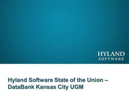 Hyland Software State of the Union – DataBank Kansas City UGM.