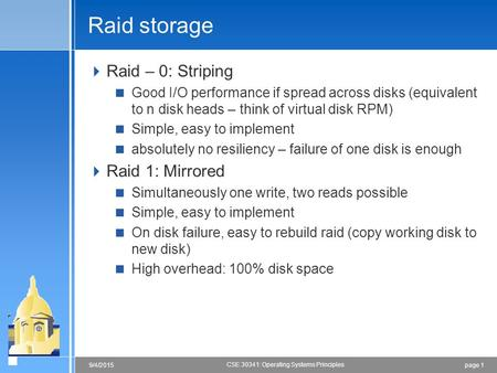 Page 19/4/2015 CSE 30341: Operating Systems Principles Raid storage  Raid – 0: Striping  Good I/O performance if spread across disks (equivalent to n.