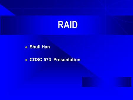 RAID  Shuli Han  COSC 573 Presentation. What is raid? Redundant Array of Inexpensive Disks: (Independent) is a way of storing the same data in different.