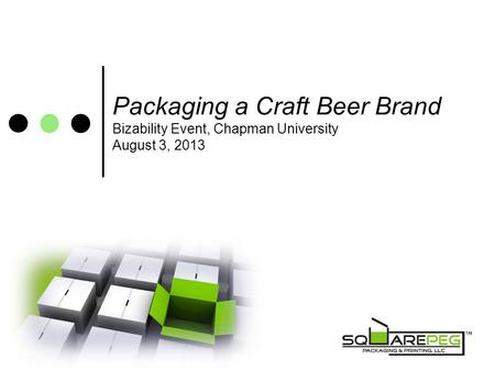 Packaging a Craft Beer Brand Bizability Event, Chapman University August 3, 2013.