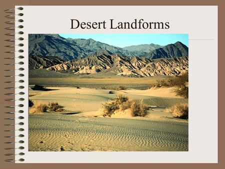 Desert Landforms. What % of land area is desert? About 30%