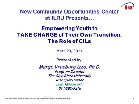 New Community Opportunities Center at ILRU – Independent Living Research Utilization 0 Empowering Youth to TAKE CHARGE of Their Own Transition: The Role.