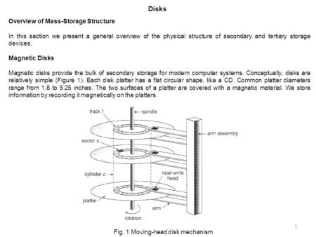 <strong>Disks</strong> Overview of Mass-Storage Structure In this section we present a general overview of the physical structure of secondary and tertiary storage devices.