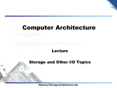 Memory/Storage Architecture Lab Computer Architecture Lecture Storage and Other I/O Topics.