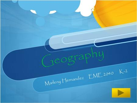 Geography Marleny Hernandez EME 2040 K-2 Name that Continent…