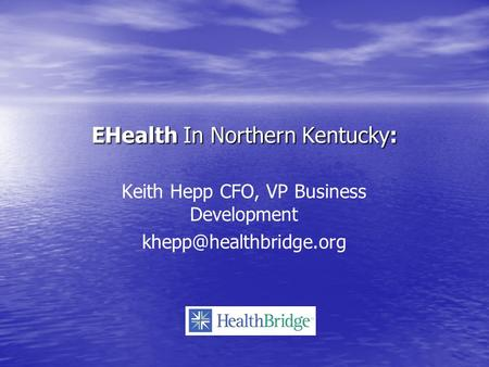 EHealth In Northern Kentucky: Keith Hepp CFO, VP Business Development