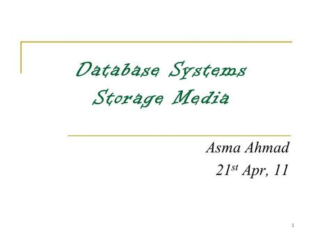 1 Database Systems Storage Media Asma Ahmad 21 st Apr, 11.