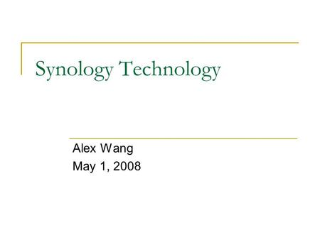 Synology Technology Alex Wang May 1, 2008. Outline Hardware architecture Software architecture Performance Competitive cost Quality.