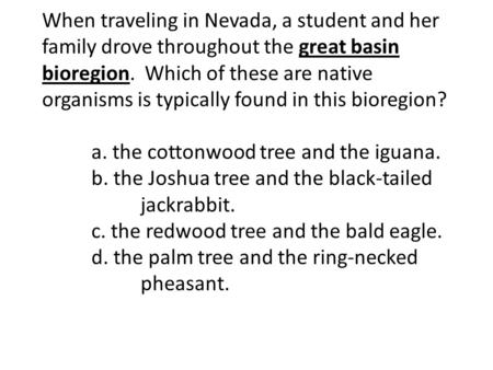 When traveling in Nevada, a student and her family drove throughout the great basin bioregion. Which of these are native organisms is typically found.