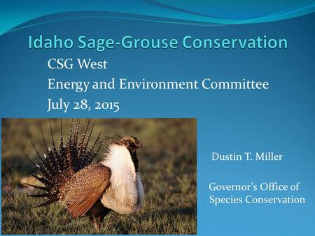 CSG West Energy and Environment Committee July 28, 2015 Dustin T. Miller Governor's Office of Species Conservation.