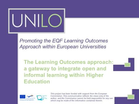 Promoting the EQF Learning Outcomes Approach within European Universities The Learning Outcomes approach: a gateway to integrate open and informal learning.