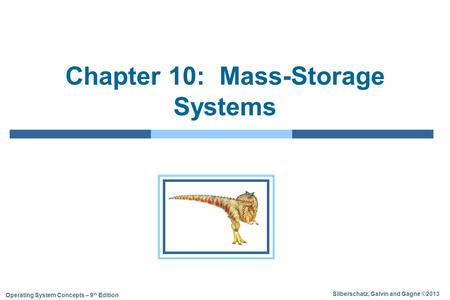 Silberschatz, Galvin and Gagne ©2013 Operating <strong>System</strong> Concepts – 9 th Edition Chapter 10: Mass-Storage <strong>Systems</strong>.