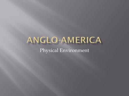 Anglo-America Physical Environment.