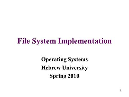 1 File System Implementation Operating Systems Hebrew University Spring 2010.