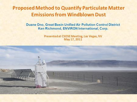Proposed Method to Quantify Particulate Matter Emissions from Windblown Dust Duane Ono, Great Basin Unified Air Pollution Control District Ken Richmond,