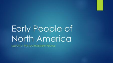 Early People of North America LESSON 2: THE SOUTHWESTERN PEOPLE.