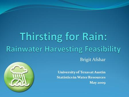 Brigit Afshar University of Texas at Austin Statistics in Water Resources May 2009.