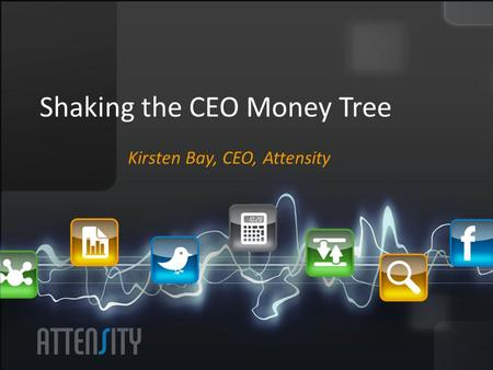 Shaking the CEO Money Tree Kirsten Bay, CEO, Attensity.