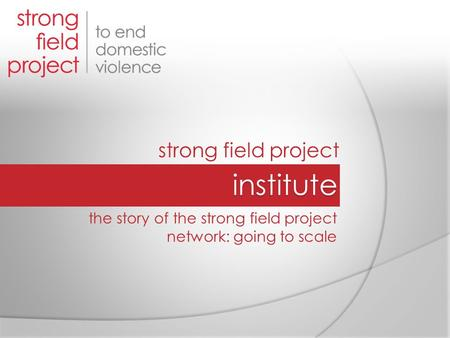 Strong field project the story of the strong field project network: going to scale.