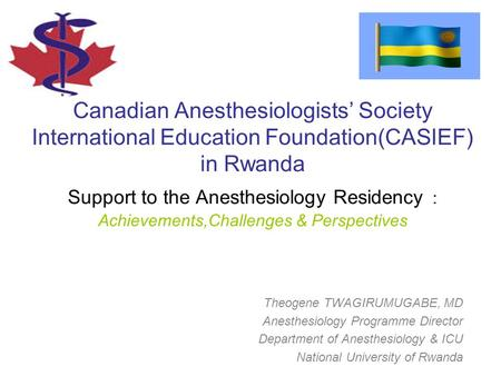 Canadian Anesthesiologists' Society International Education Foundation(CASIEF) in Rwanda Support to the Anesthesiology Residency : Achievements,Challenges.