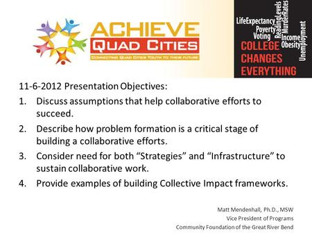 11-6-2012 Presentation Objectives: 1.Discuss assumptions that help collaborative efforts to succeed. 2.Describe how problem formation is a critical stage.