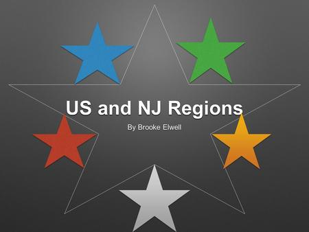 US and NJ Regions By Brooke Elwell.