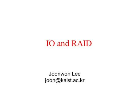 Joonwon Lee IO and RAID. 2 Input/Output 5.1 Principles of I/O hardware 5.2 Principles of I/O software 5.3 I/O software layers 5.4 Disks.