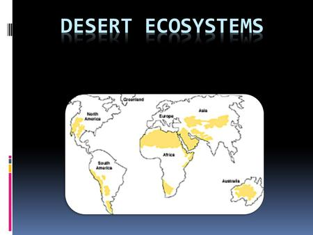 Desert – an ecosystem found where there is very little rainfall.  Two kinds of deserts:  Hot deserts  Cold deserts  Hot deserts  Temperatures are.